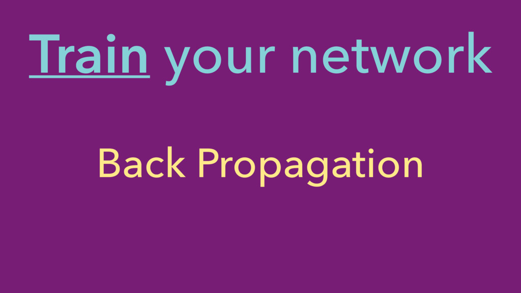 Back Propagation Train your network