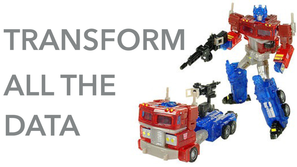 TRANSFORM ALL THE DATA