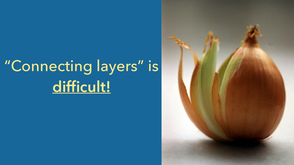 """Connecting layers"" is difficult!"
