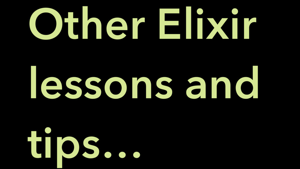 Other Elixir lessons and tips…