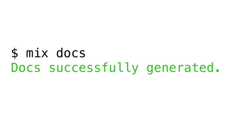 $ mix docs Docs successfully generated.