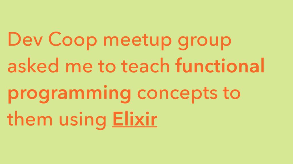 Dev Coop meetup group asked me to teach functio...