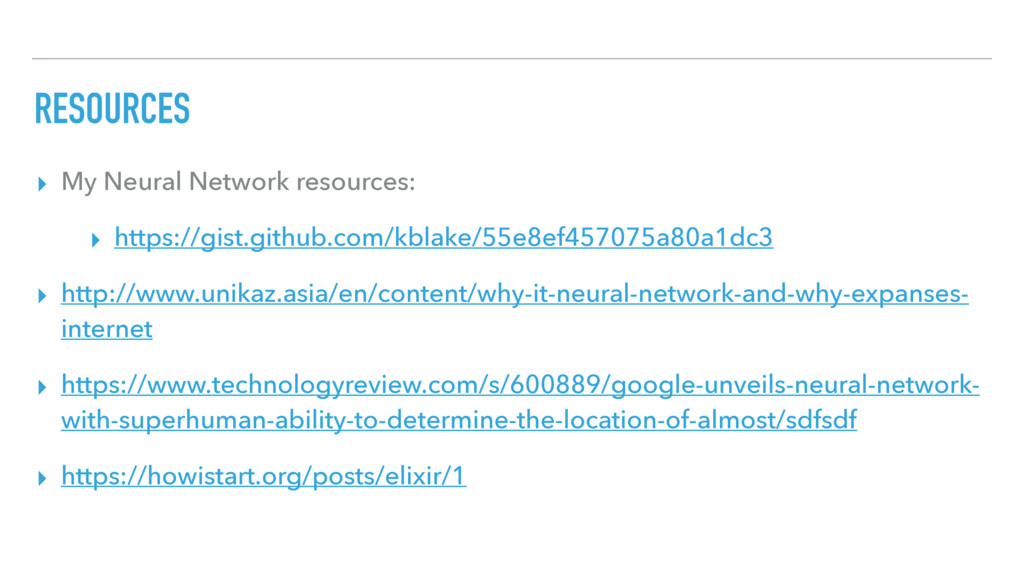 RESOURCES ▸ My Neural Network resources: ▸ http...