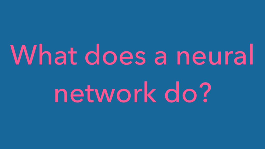 What does a neural network do?