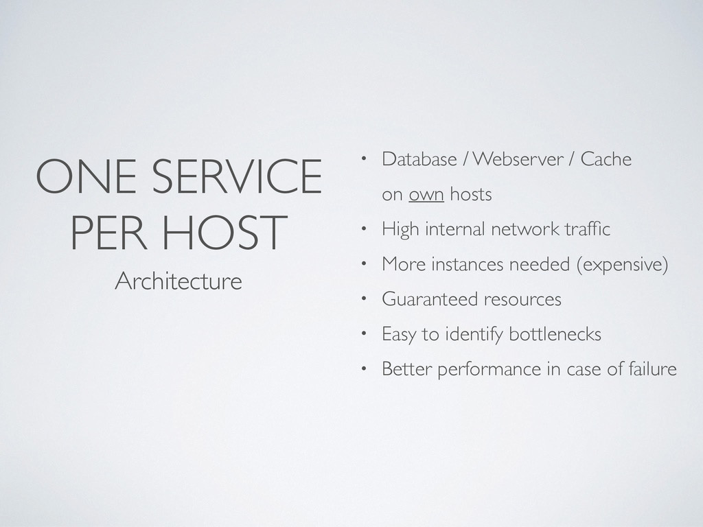 ONE SERVICE PER HOST Architecture • Database / ...