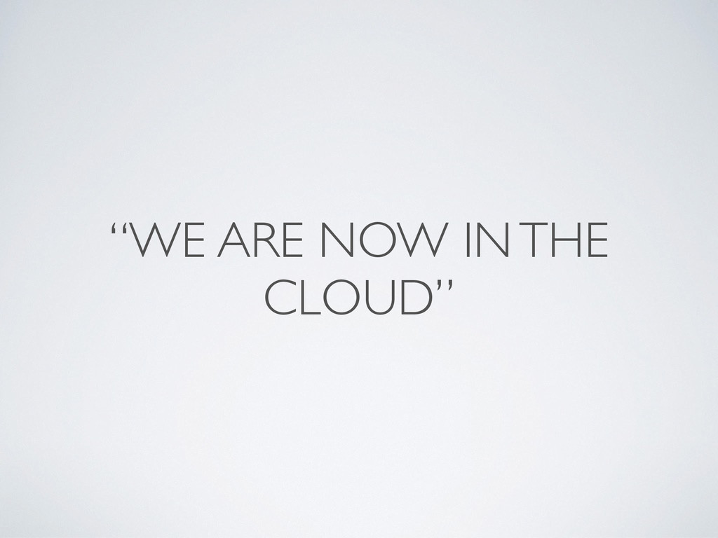 """""""WE ARE NOW IN THE CLOUD"""""""