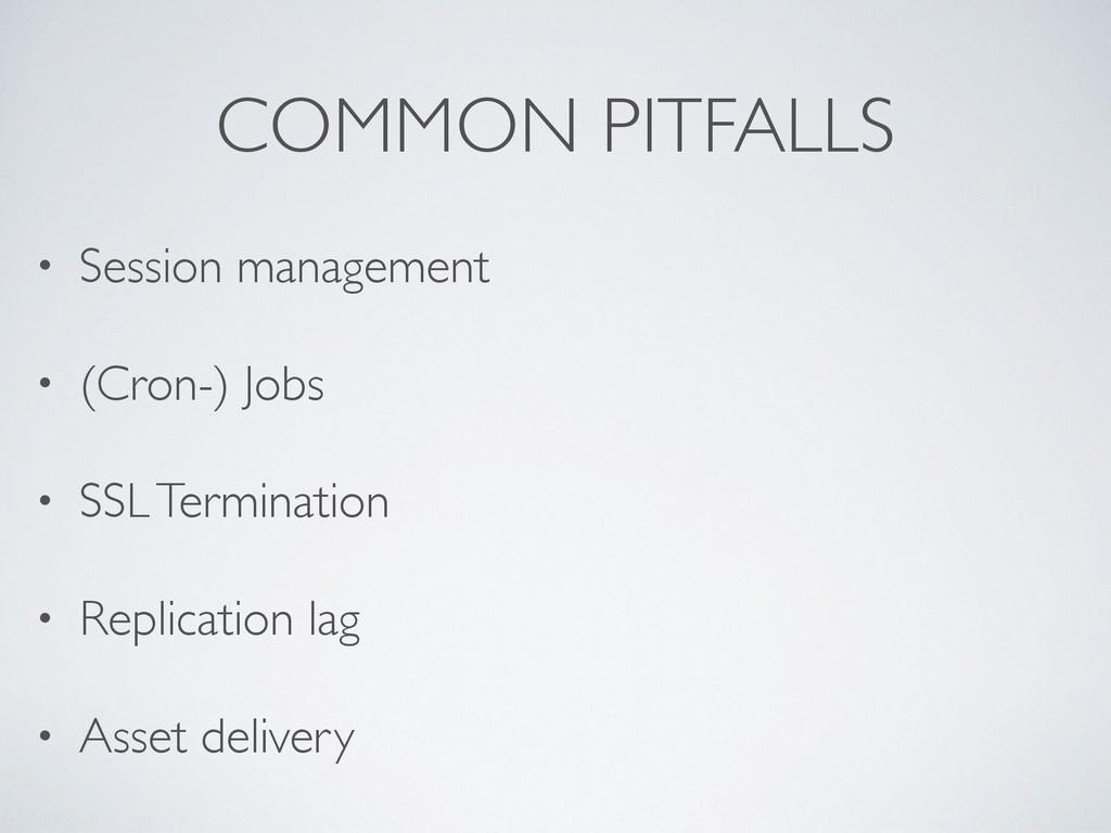 COMMON PITFALLS • Session management • (Cron-) ...