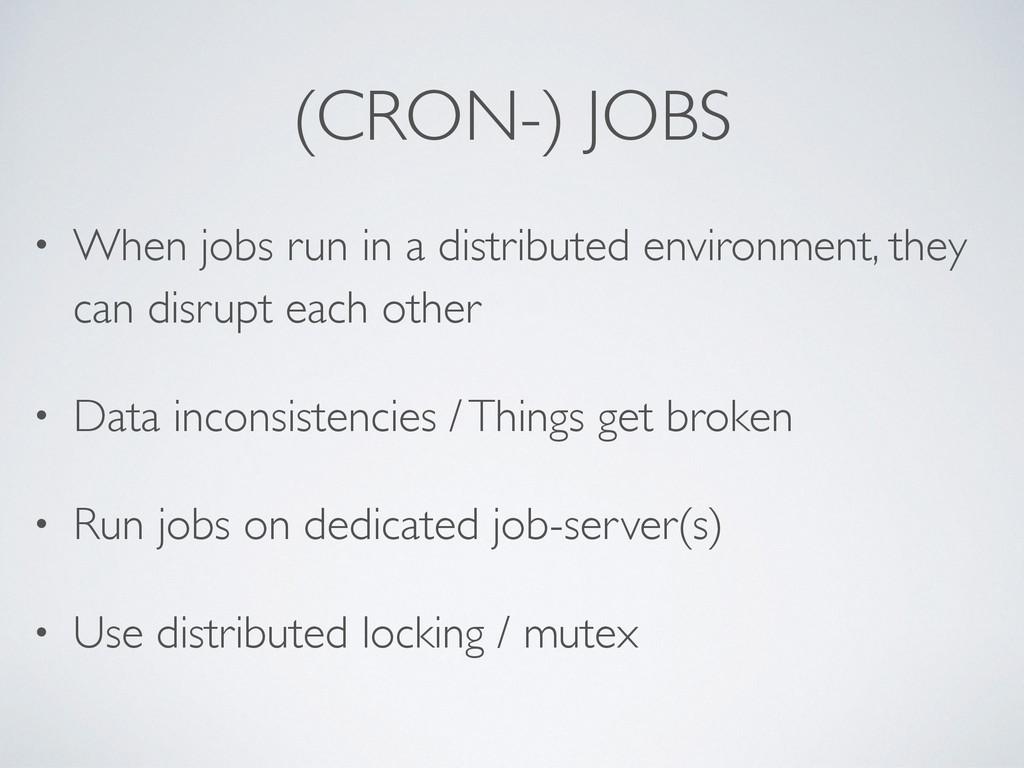(CRON-) JOBS • When jobs run in a distributed e...
