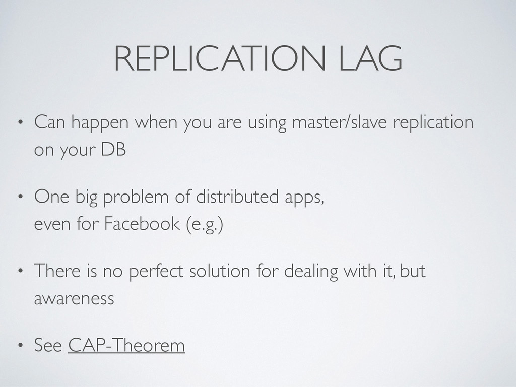 REPLICATION LAG • Can happen when you are using...