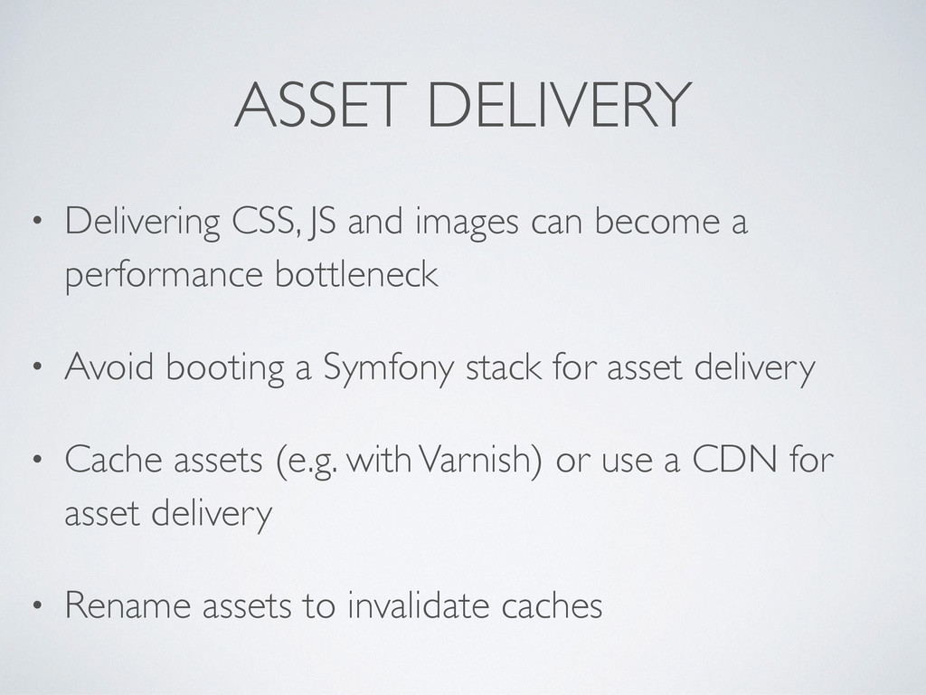 ASSET DELIVERY • Delivering CSS, JS and images ...