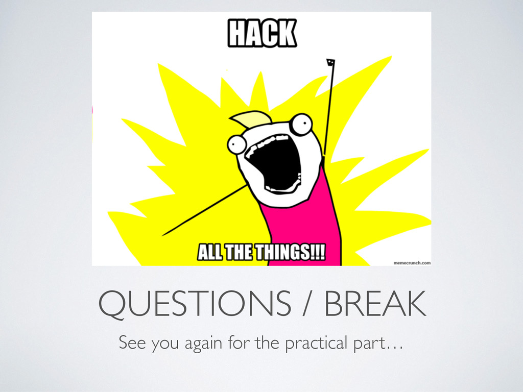QUESTIONS / BREAK See you again for the practic...