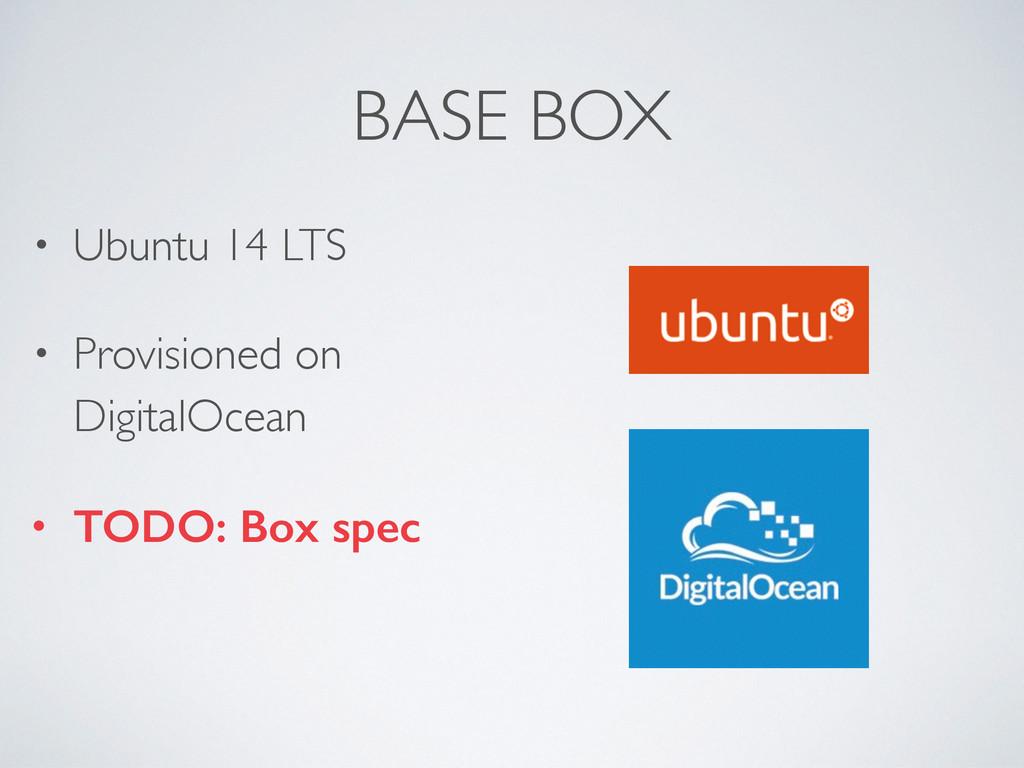 BASE BOX • Ubuntu 14 LTS • Provisioned on Digit...