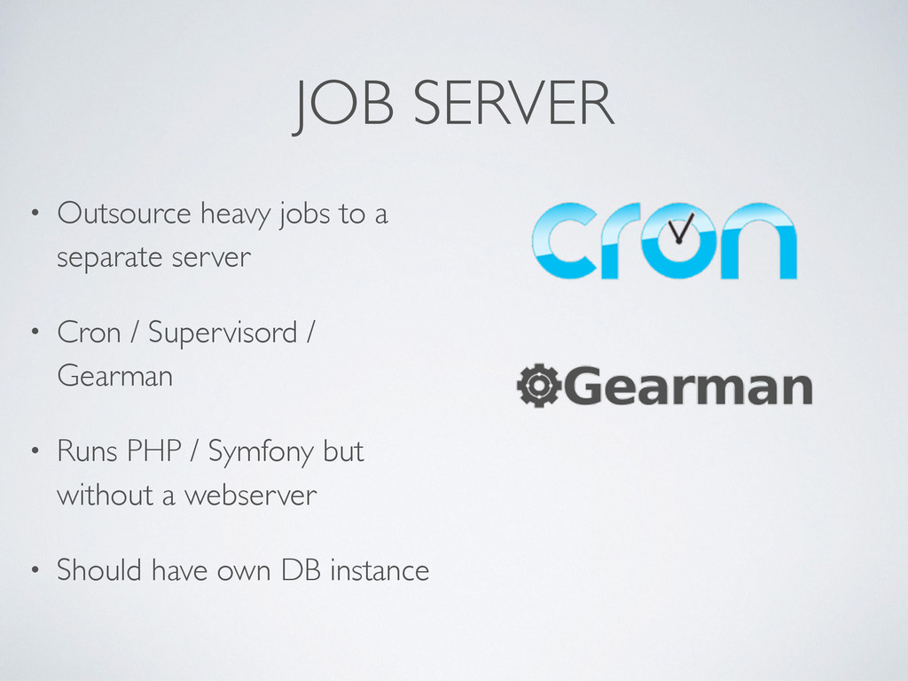 JOB SERVER • Outsource heavy jobs to a separate...