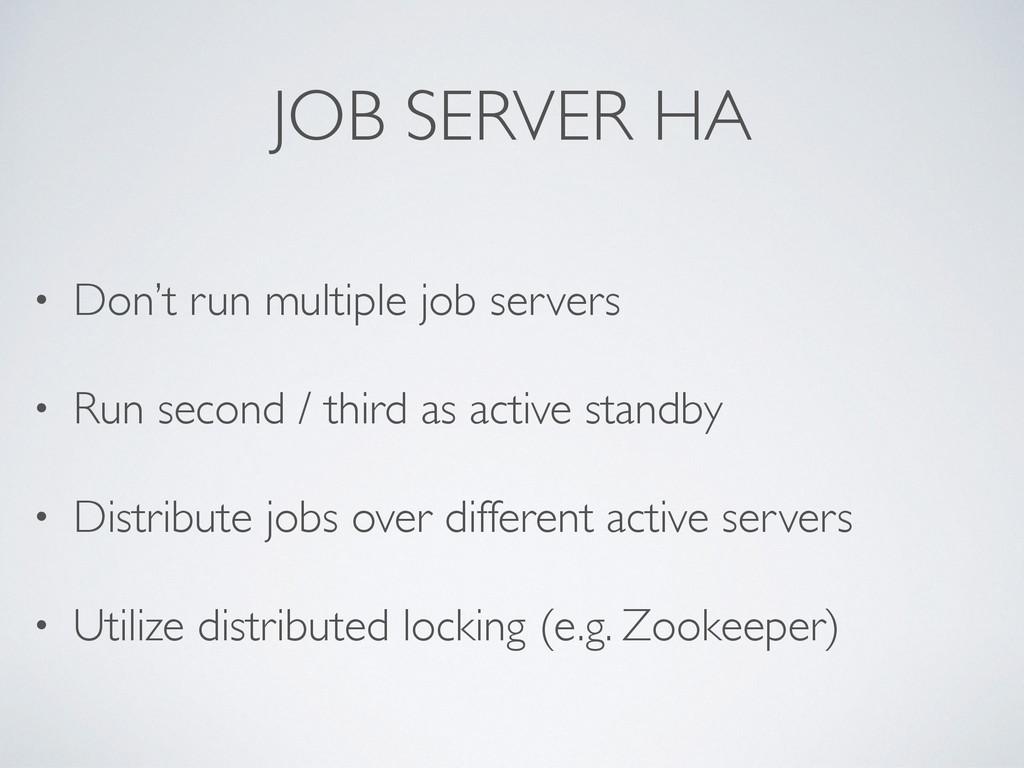 JOB SERVER HA • Don't run multiple job servers ...