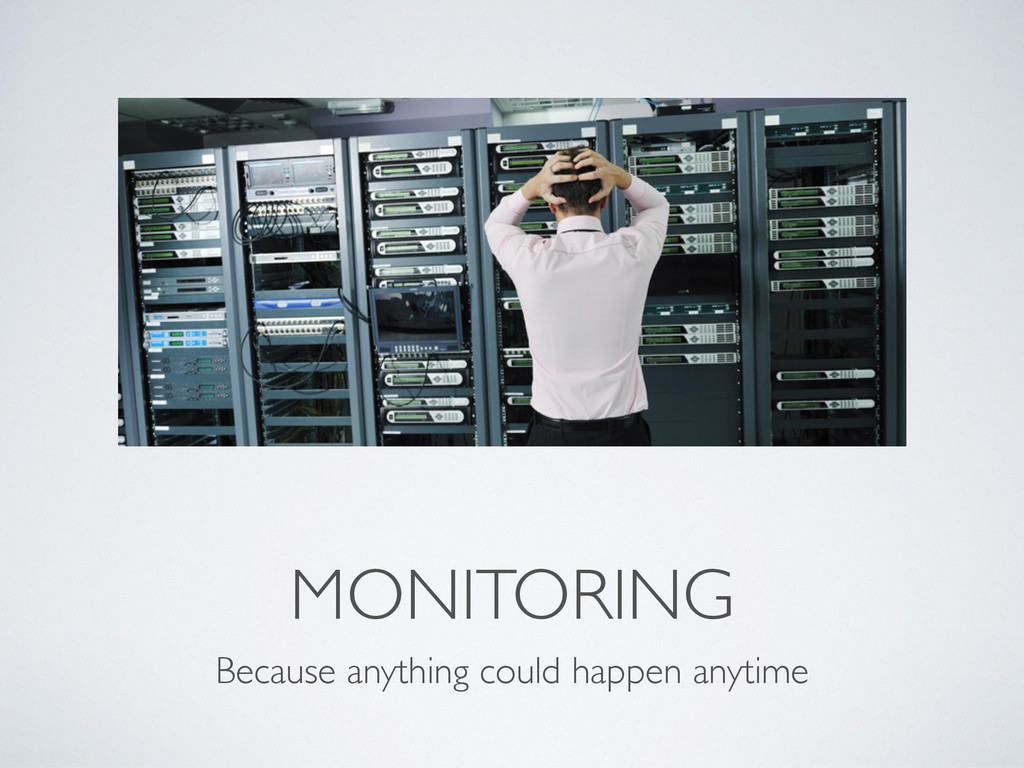 MONITORING Because anything could happen anytime