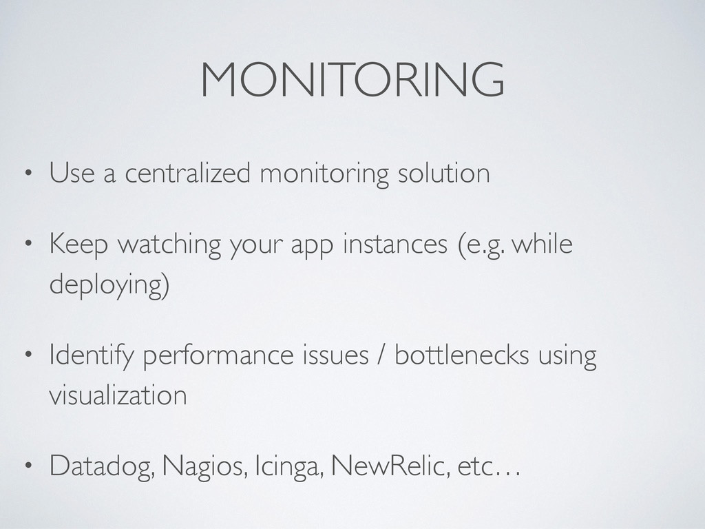MONITORING • Use a centralized monitoring solut...