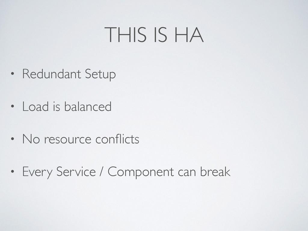 THIS IS HA • Redundant Setup • Load is balanced...