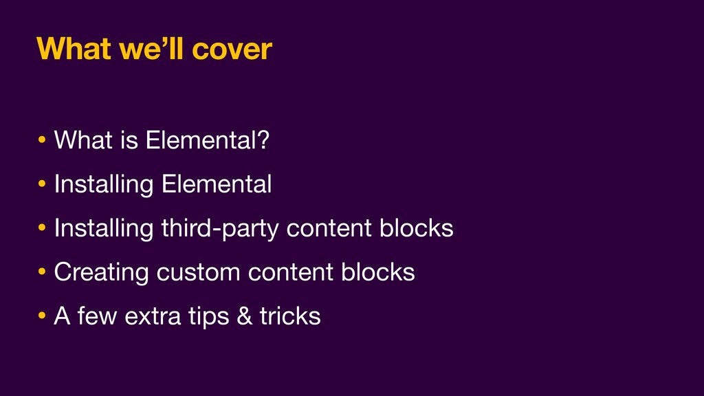 What we'll cover • What is Elemental?  • Instal...