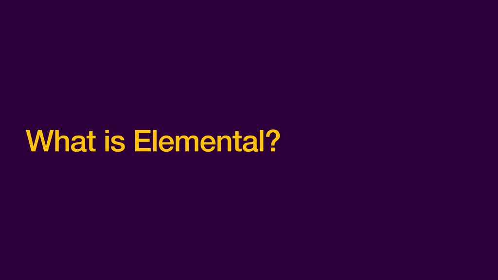 What is Elemental?