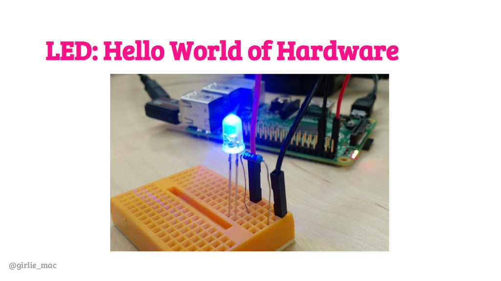 @girlie_mac LED: Hello World of Hardware