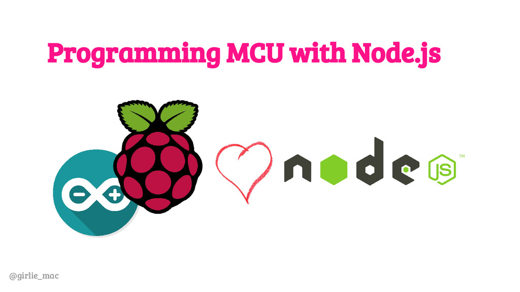 @girlie_mac Programming MCU with Node.js