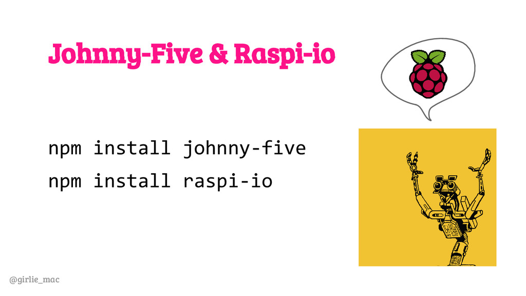 @girlie_mac Johnny-Five & Raspi-io npm install ...