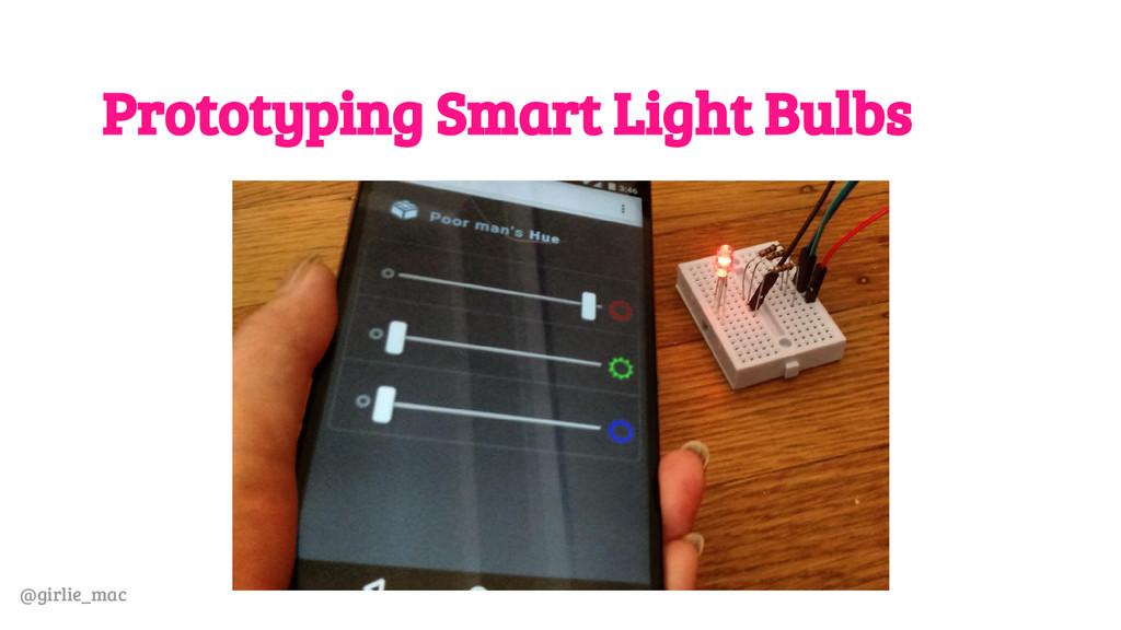 @girlie_mac Prototyping Smart Light Bulbs