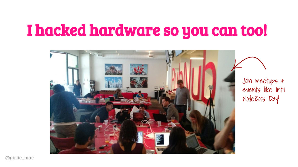 @girlie_mac I hacked hardware so you can too! J...