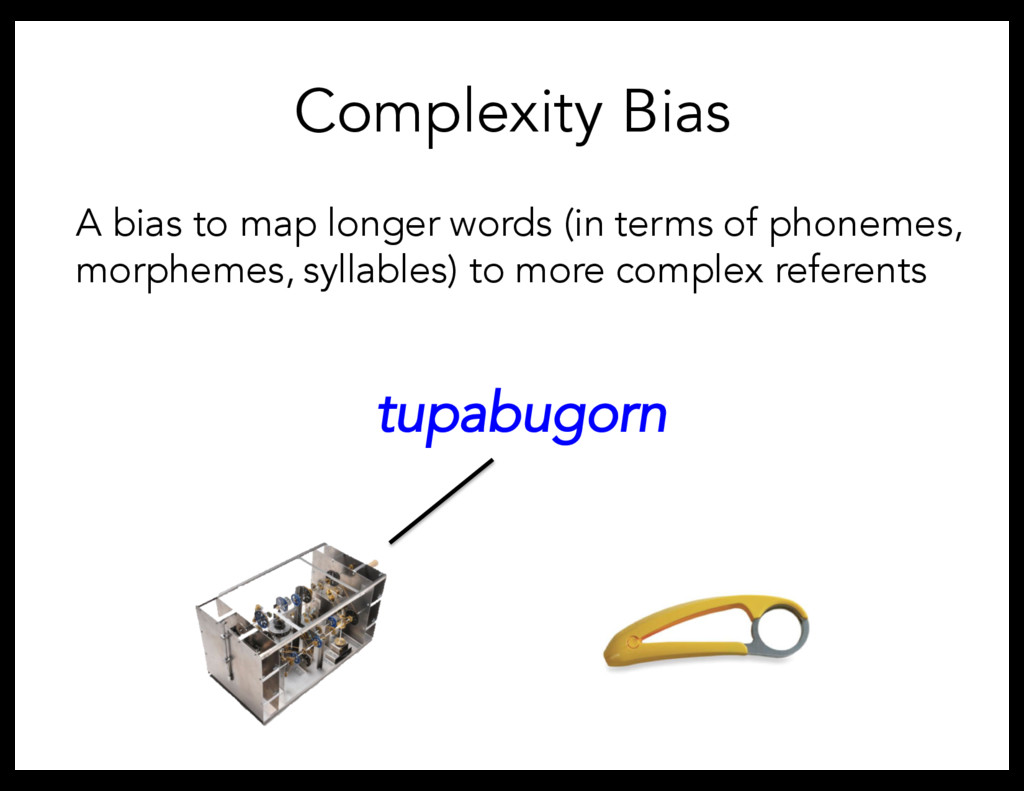 Complexity Bias A bias to map longer words (in ...