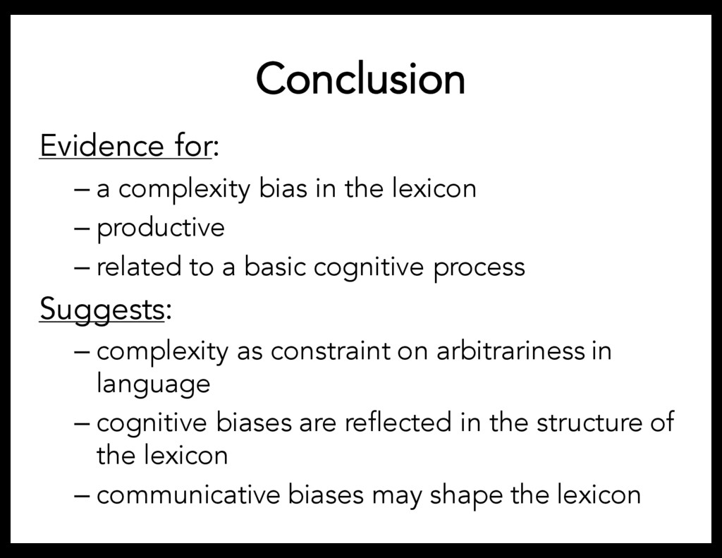 Conclusion Evidence for: – a complexity bias in...