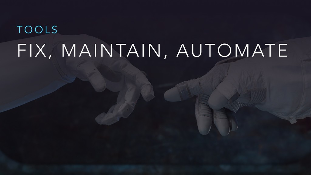 FIX, MAINTAIN, AUTOMATE T O O L S