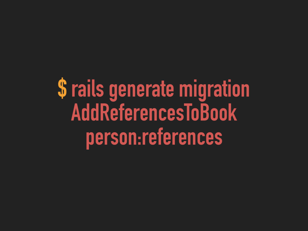 $ rails generate migration AddReferencesToBook ...