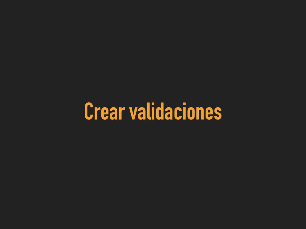 Crear validaciones