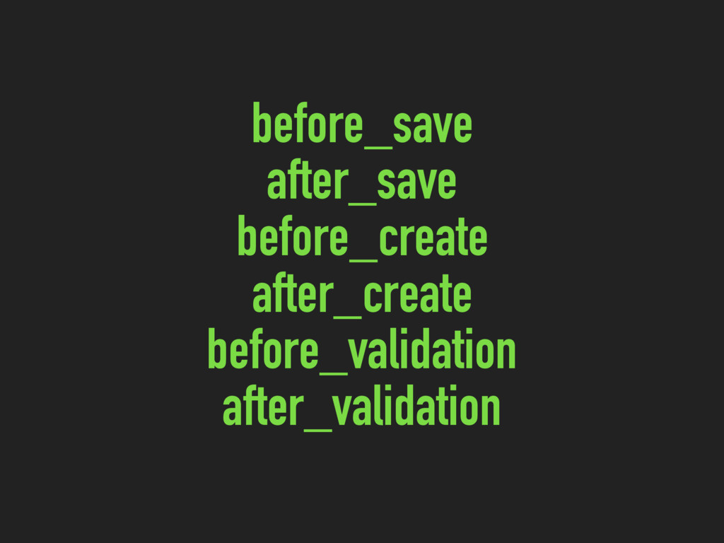 before_save after_save before_create after_crea...