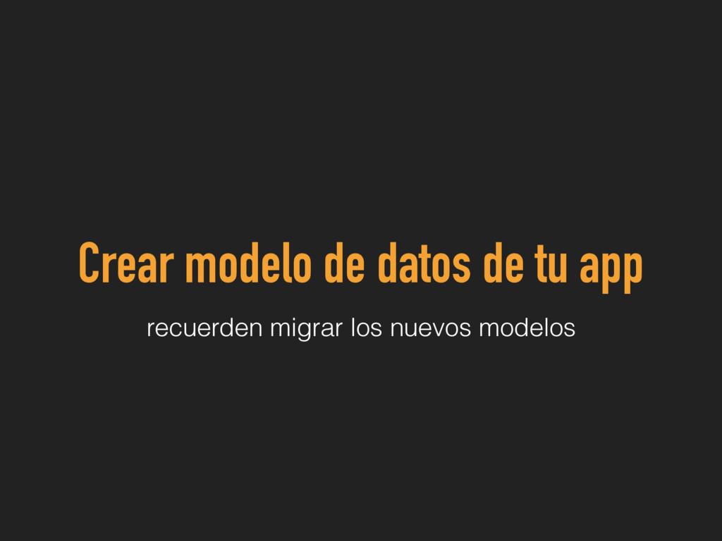 Crear modelo de datos de tu app recuerden migra...