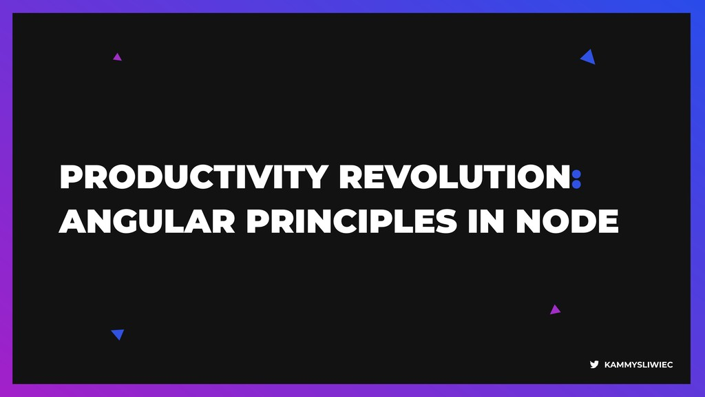 KAMMYSLIWIEC PRODUCTIVITY REVOLUTION: ANGULAR P...
