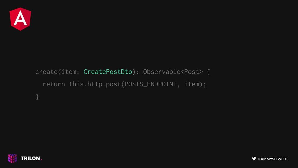KAMMYSLIWIEC create(item: CreatePostDto): Obser...