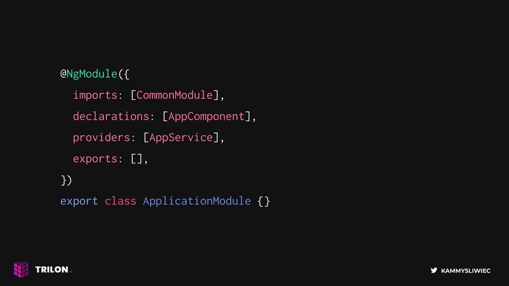 KAMMYSLIWIEC @NgModule({ imports: [CommonModule...