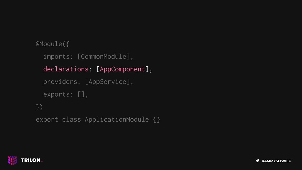 KAMMYSLIWIEC @Module({ imports: [CommonModule],...