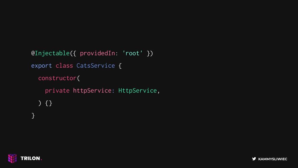 KAMMYSLIWIEC @Injectable({ providedIn: 'root' }...