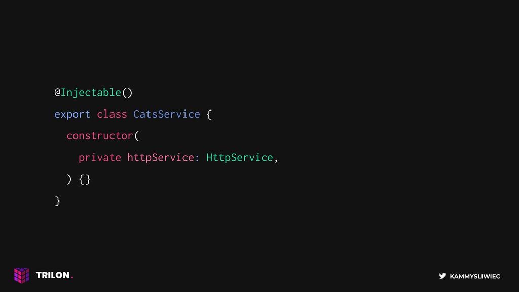 KAMMYSLIWIEC @Injectable() export class CatsSer...