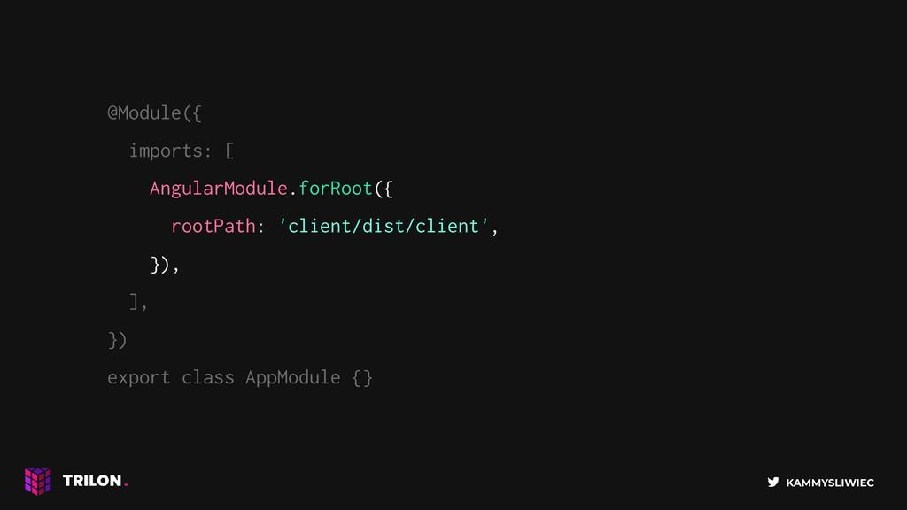KAMMYSLIWIEC @Module({ imports: [ AngularModule...