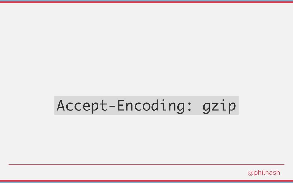 Accept-Encoding: gzip @philnash
