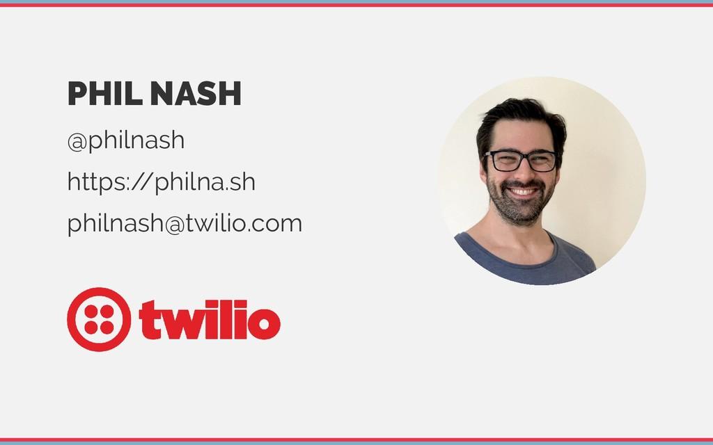 PHIL NASH @philnash https:/ /philna.sh philnash...