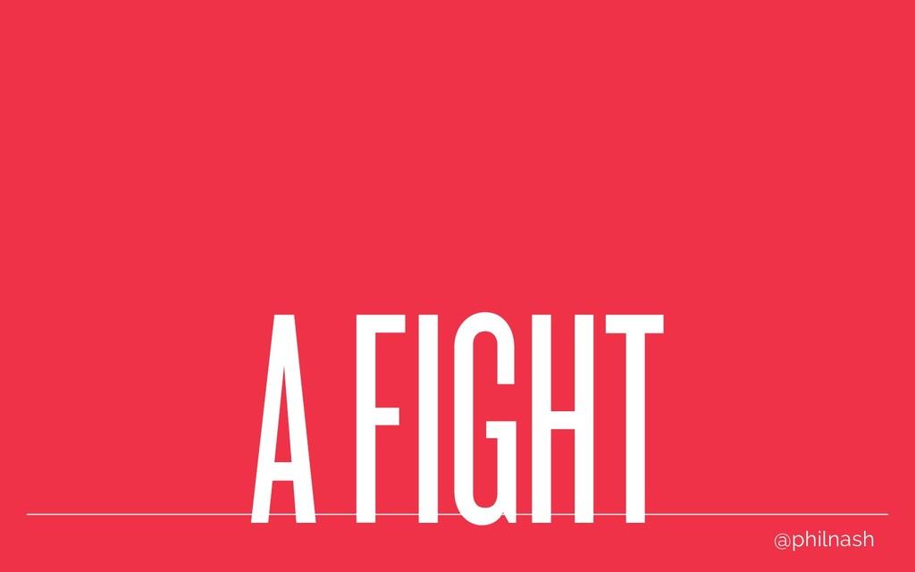 A FIGHT @philnash