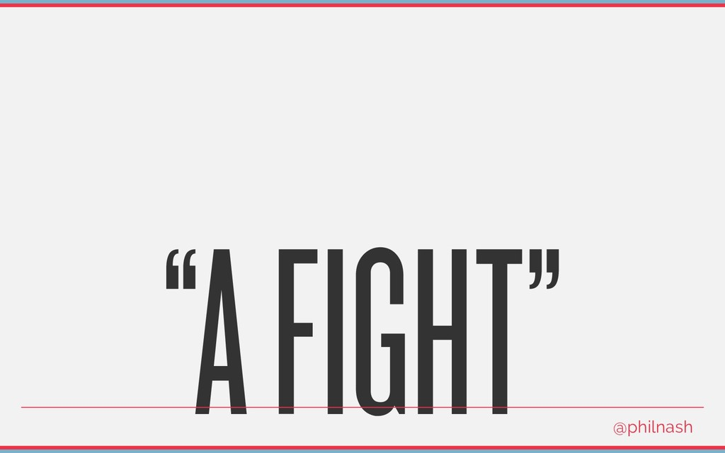 """A FIGHT"" @philnash"