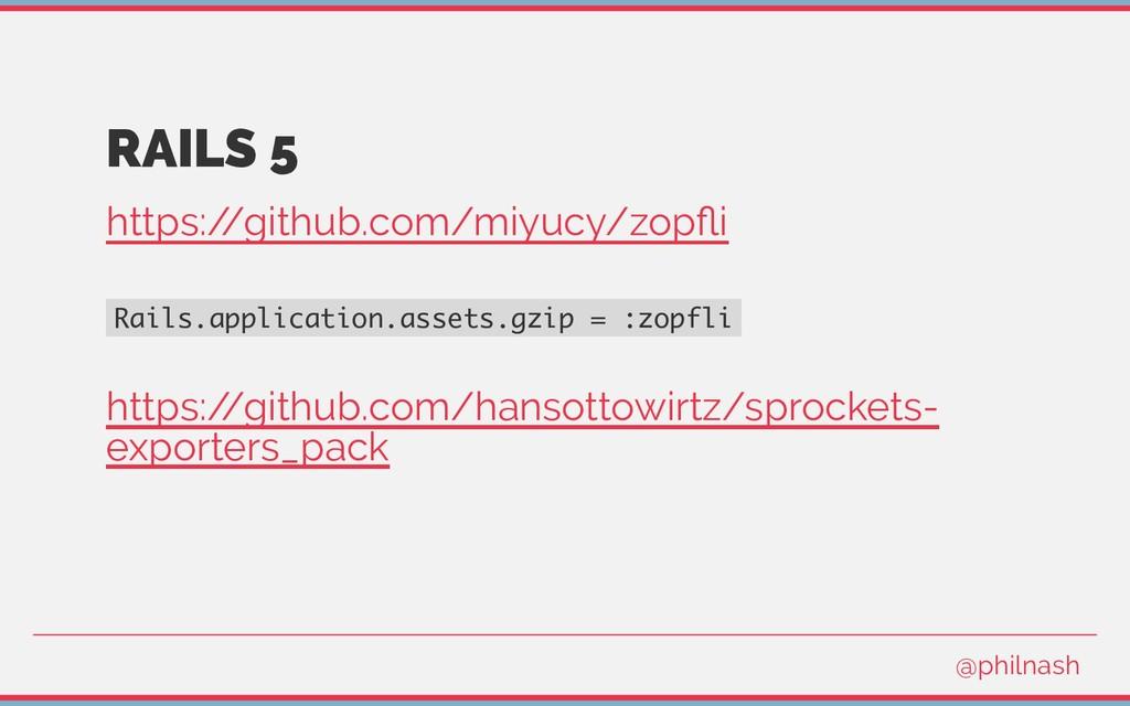 RAILS 5 https:/ /github.com/miyucy/zopfli Rails....