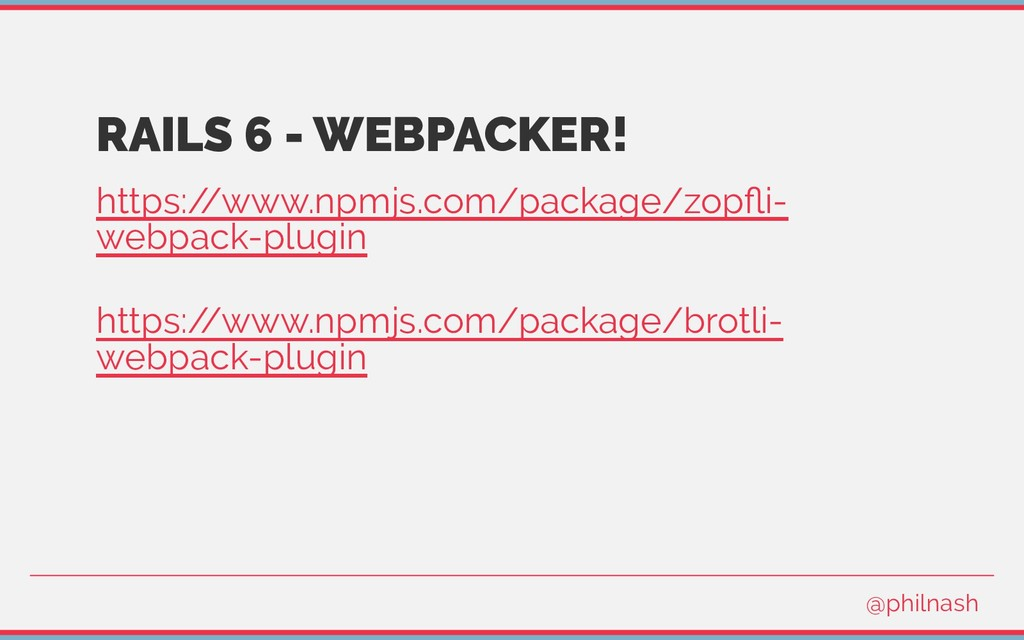 RAILS 6 - WEBPACKER! https:/ /www.npmjs.com/pac...