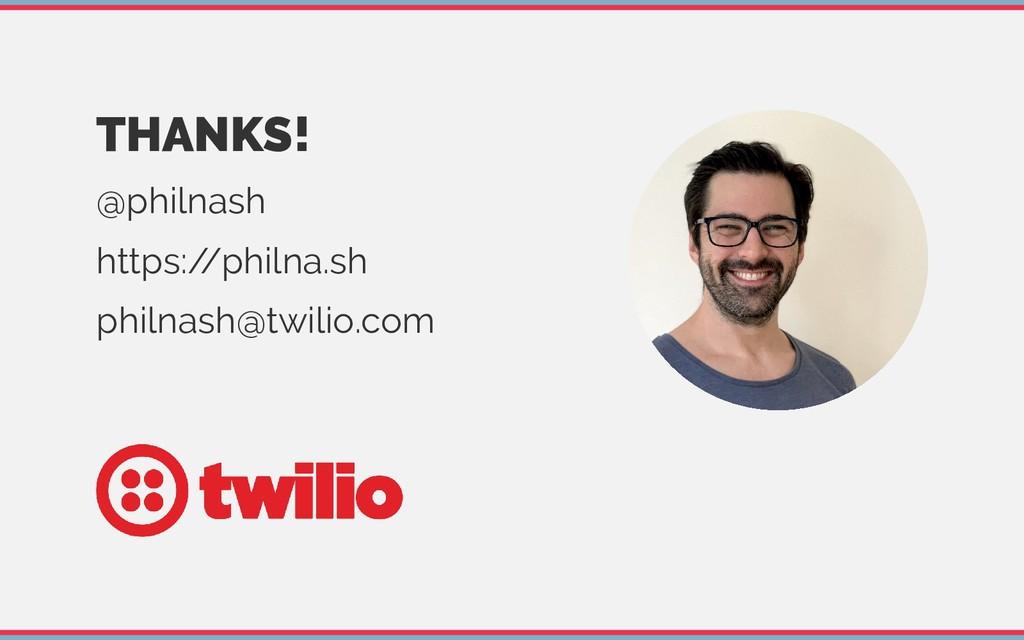 THANKS! @philnash https:/ /philna.sh philnash@t...