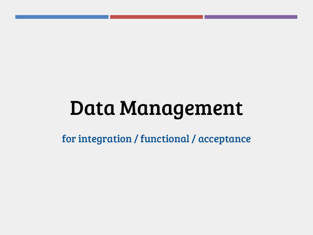 Data Management for integration / functional / ...